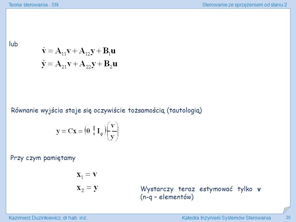 Teoria sterowania - SNSterowanie ze sprzężeniem od stanu 2 Kazimierz Duzinkiewicz, dr hab. inż.Katedra Inżynierii Systemów Sterowania 20 Równanie wyjś
