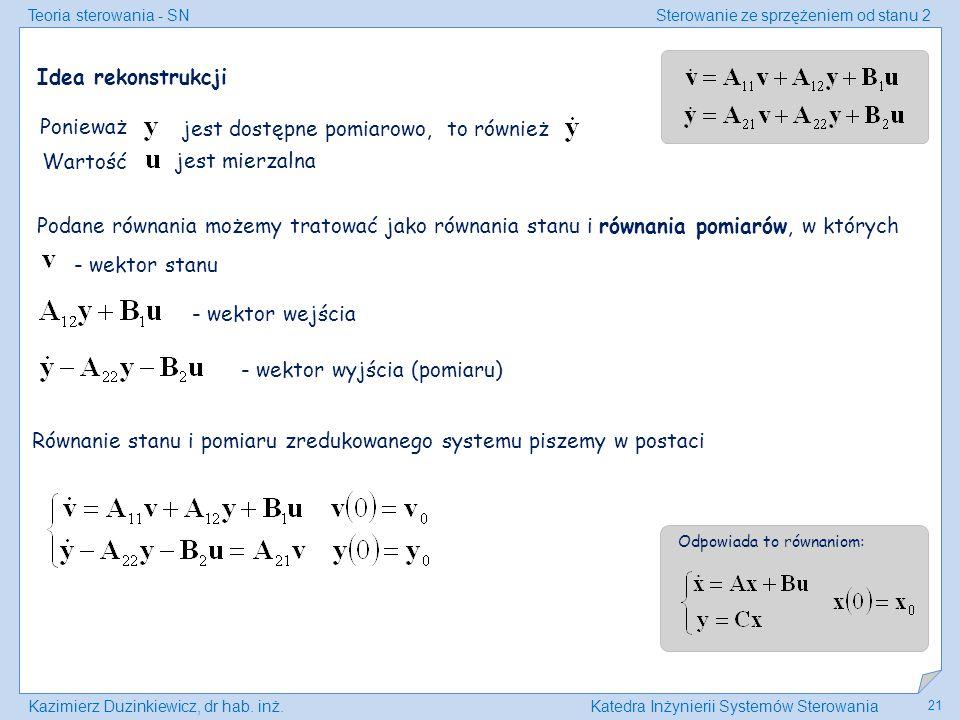Teoria sterowania - SNSterowanie ze sprzężeniem od stanu 2 Kazimierz Duzinkiewicz, dr hab. inż.Katedra Inżynierii Systemów Sterowania 21 Idea rekonstr