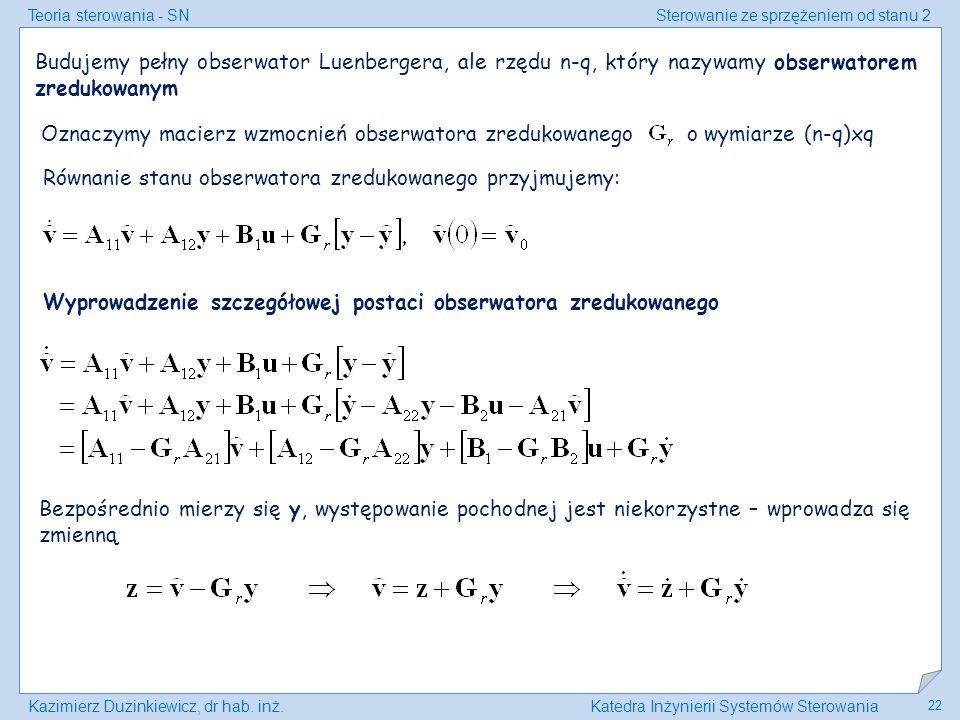 Teoria sterowania - SNSterowanie ze sprzężeniem od stanu 2 Kazimierz Duzinkiewicz, dr hab. inż.Katedra Inżynierii Systemów Sterowania 22 Budujemy pełn