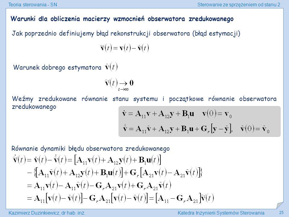 Teoria sterowania - SNSterowanie ze sprzężeniem od stanu 2 Kazimierz Duzinkiewicz, dr hab. inż.Katedra Inżynierii Systemów Sterowania 25 Warunki dla o