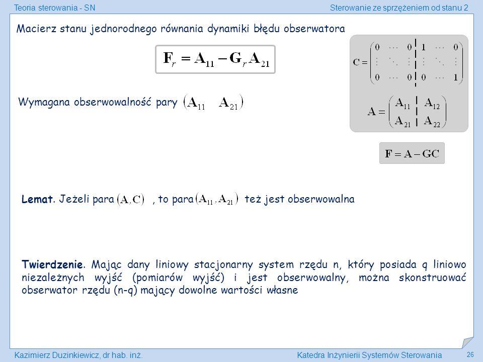 Teoria sterowania - SNSterowanie ze sprzężeniem od stanu 2 Kazimierz Duzinkiewicz, dr hab. inż.Katedra Inżynierii Systemów Sterowania 26 Macierz stanu