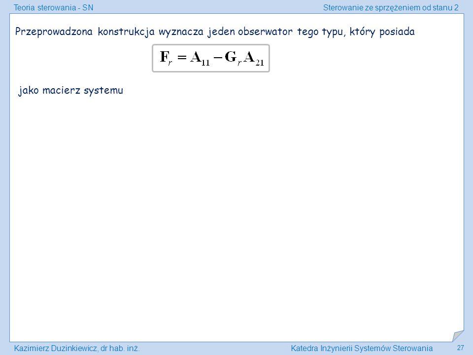 Teoria sterowania - SNSterowanie ze sprzężeniem od stanu 2 Kazimierz Duzinkiewicz, dr hab. inż.Katedra Inżynierii Systemów Sterowania 27 Przeprowadzon
