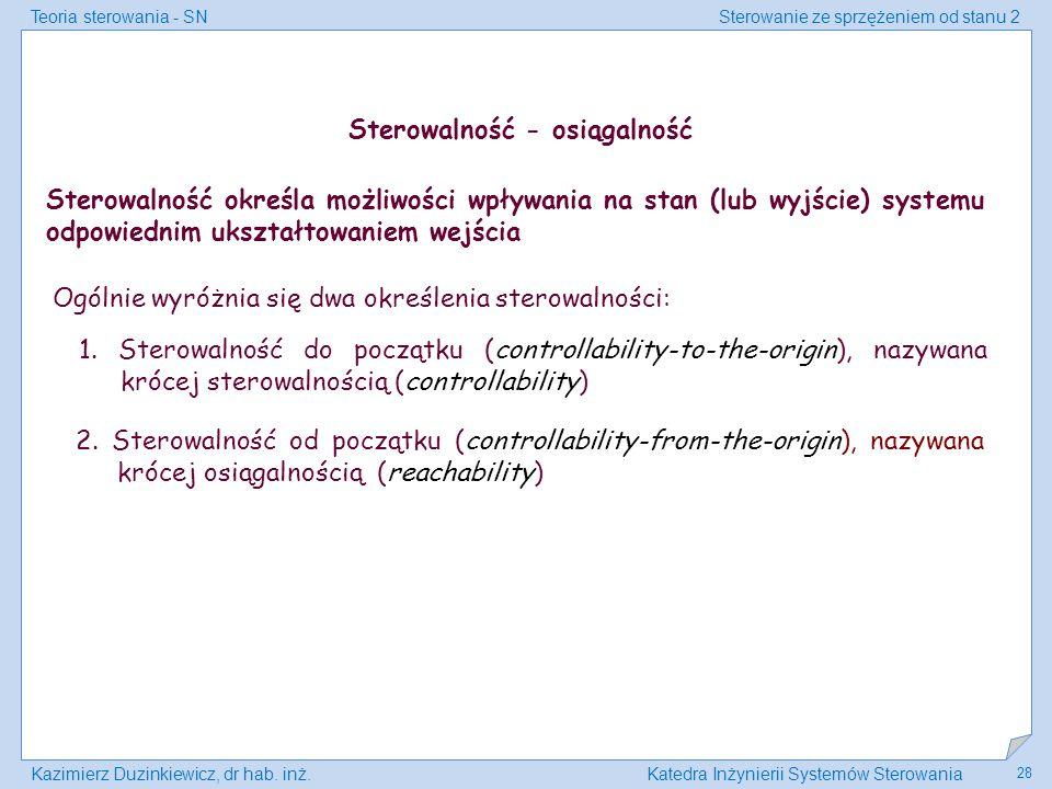 Teoria sterowania - SNSterowanie ze sprzężeniem od stanu 2 Kazimierz Duzinkiewicz, dr hab. inż.Katedra Inżynierii Systemów Sterowania 28 Sterowalność