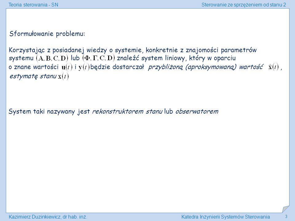 Teoria sterowania - SNSterowanie ze sprzężeniem od stanu 2 Kazimierz Duzinkiewicz, dr hab. inż.Katedra Inżynierii Systemów Sterowania 3 o znane wartoś