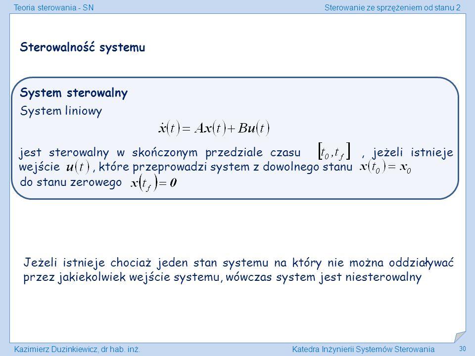 Teoria sterowania - SNSterowanie ze sprzężeniem od stanu 2 Kazimierz Duzinkiewicz, dr hab. inż.Katedra Inżynierii Systemów Sterowania 30 do stanu zero