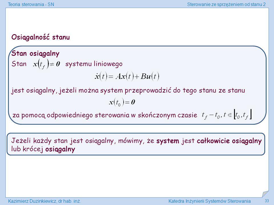 Teoria sterowania - SNSterowanie ze sprzężeniem od stanu 2 Kazimierz Duzinkiewicz, dr hab. inż.Katedra Inżynierii Systemów Sterowania 33 Stan osiągaln