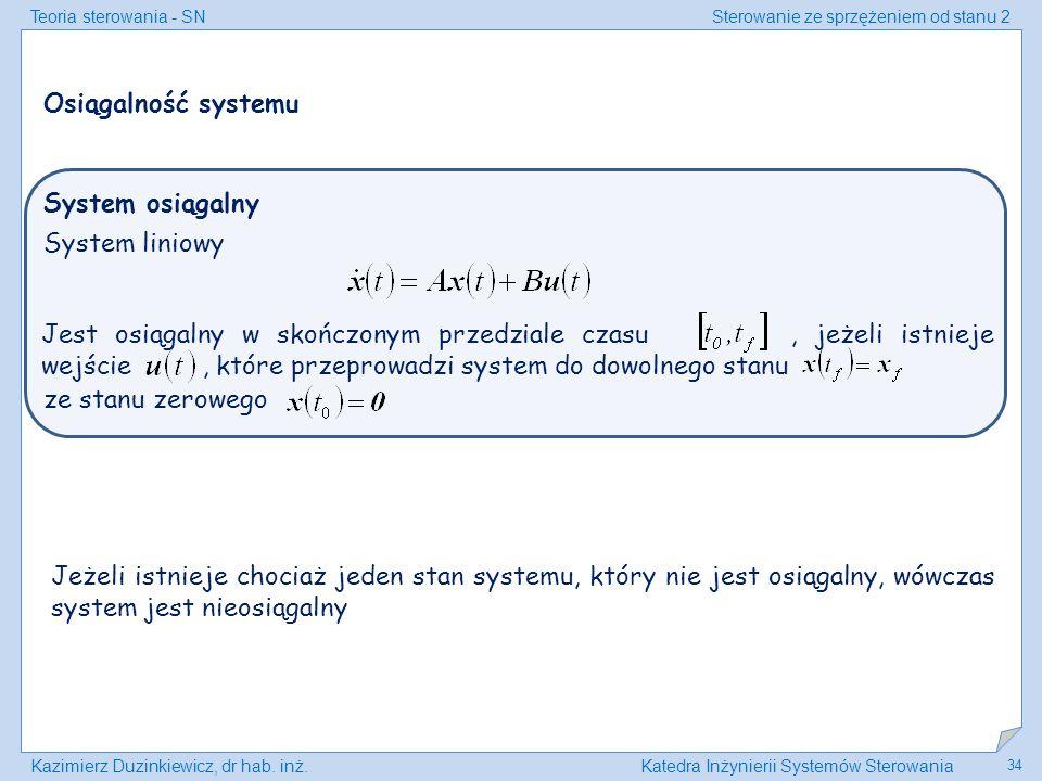 Teoria sterowania - SNSterowanie ze sprzężeniem od stanu 2 Kazimierz Duzinkiewicz, dr hab. inż.Katedra Inżynierii Systemów Sterowania 34 ze stanu zero