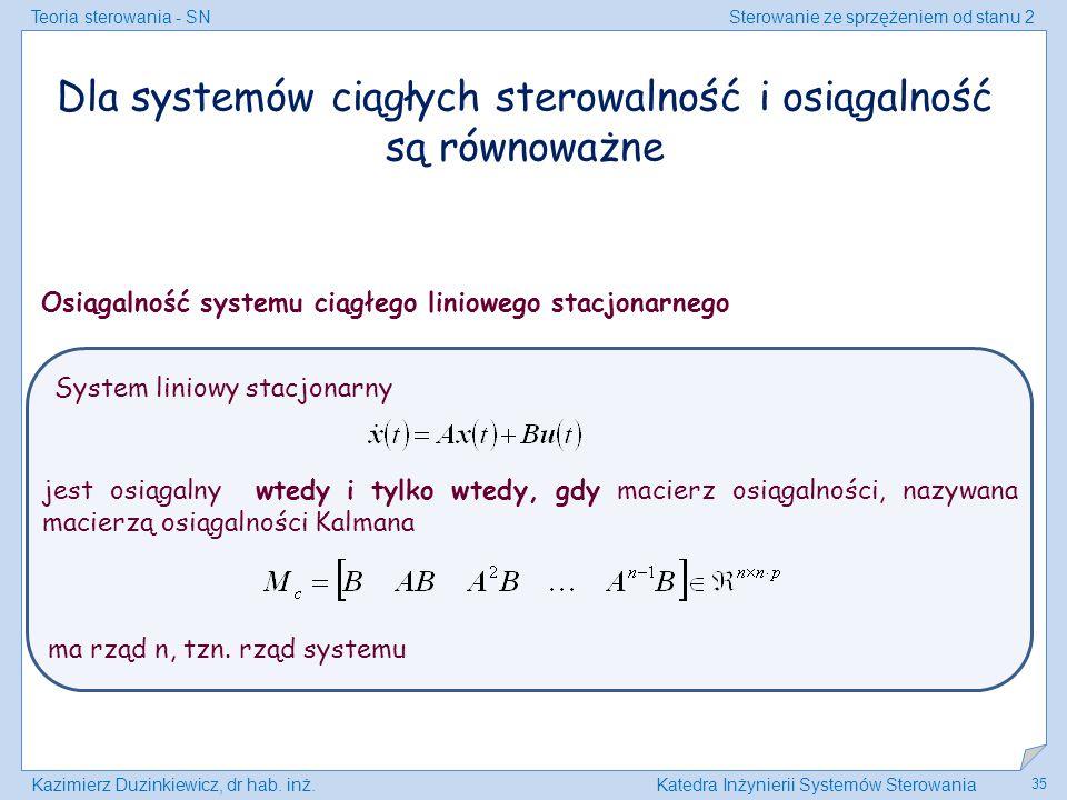 Teoria sterowania - SNSterowanie ze sprzężeniem od stanu 2 Kazimierz Duzinkiewicz, dr hab. inż.Katedra Inżynierii Systemów Sterowania 35 Osiągalność s