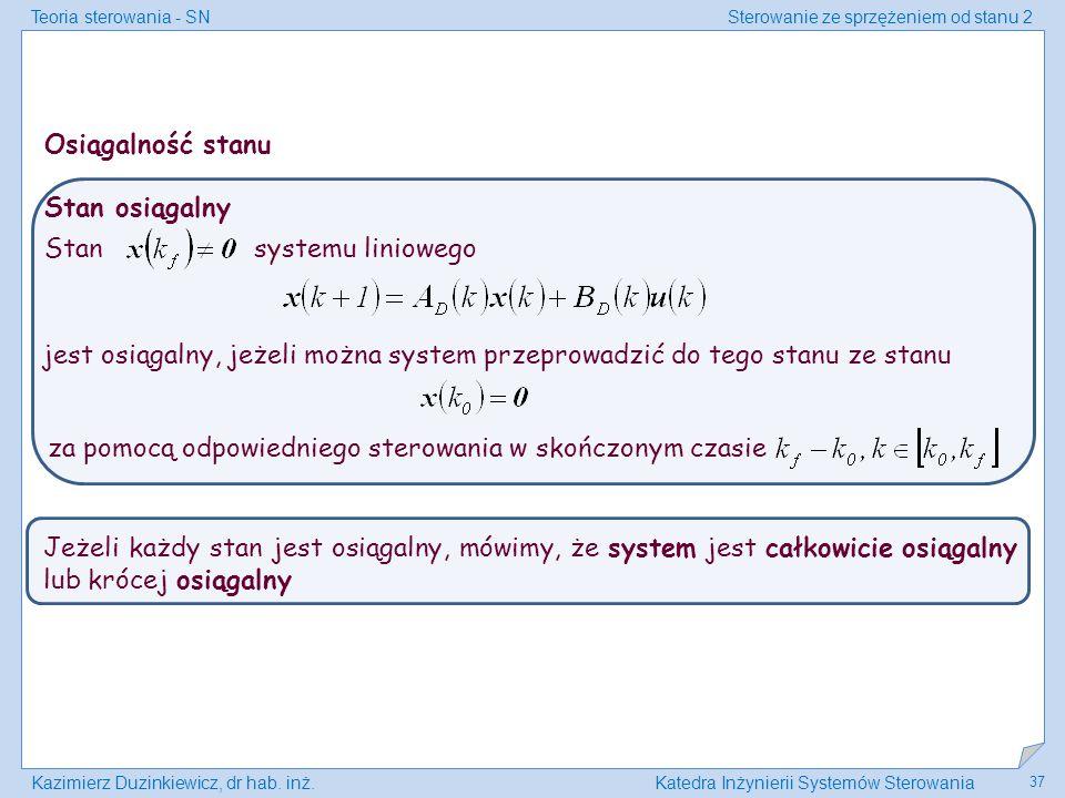 Teoria sterowania - SNSterowanie ze sprzężeniem od stanu 2 Kazimierz Duzinkiewicz, dr hab. inż.Katedra Inżynierii Systemów Sterowania 37 Stan osiągaln