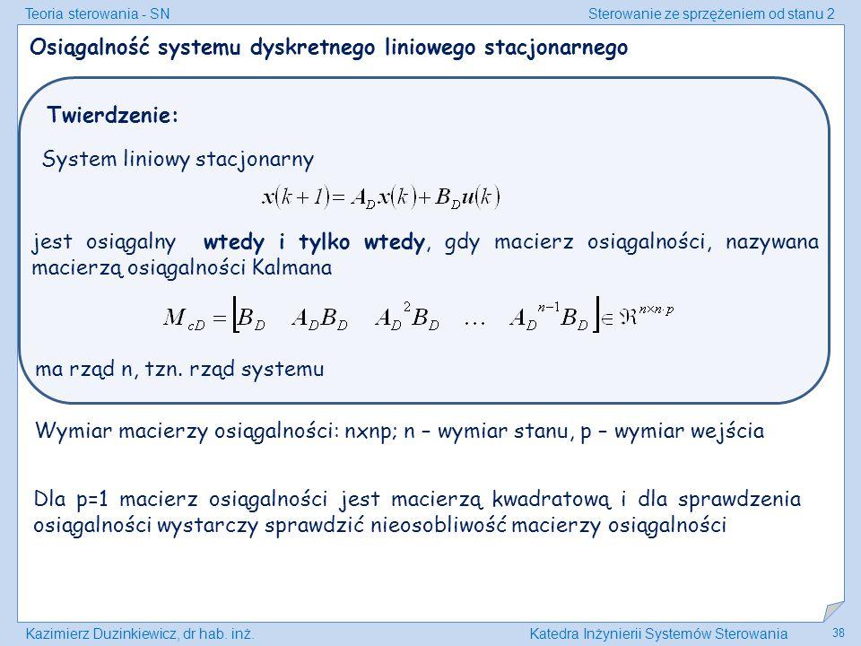Teoria sterowania - SNSterowanie ze sprzężeniem od stanu 2 Kazimierz Duzinkiewicz, dr hab. inż.Katedra Inżynierii Systemów Sterowania 38 Osiągalność s