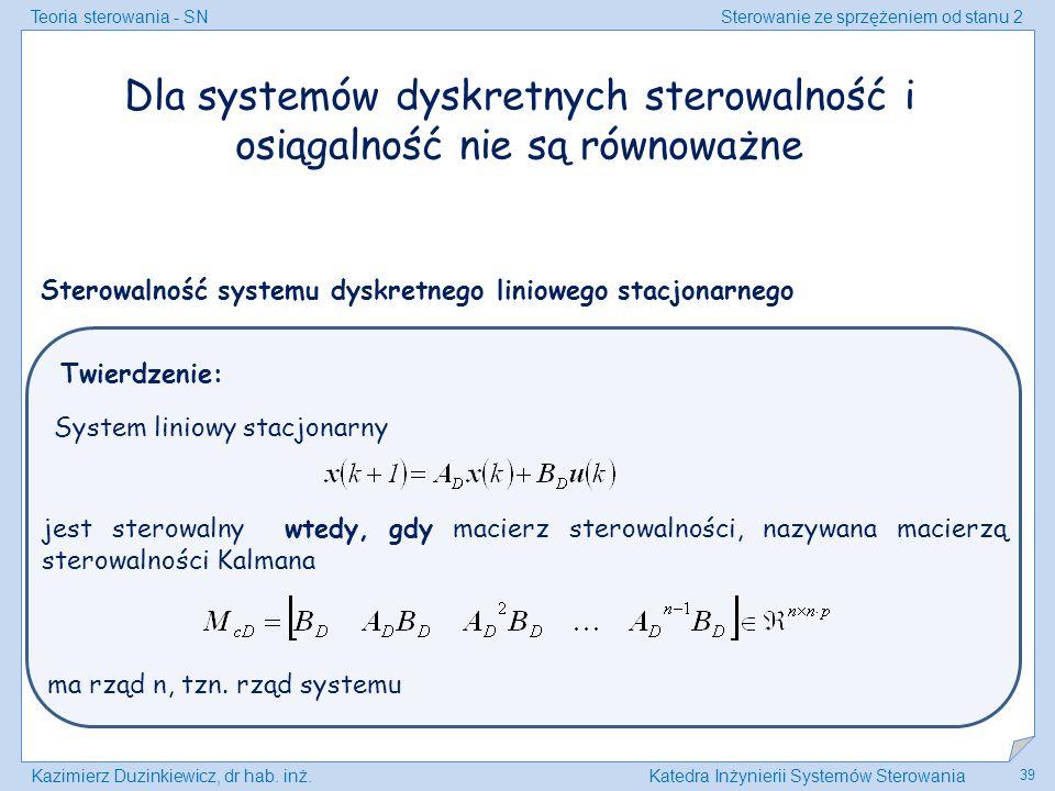 Teoria sterowania - SNSterowanie ze sprzężeniem od stanu 2 Kazimierz Duzinkiewicz, dr hab. inż.Katedra Inżynierii Systemów Sterowania 39 Dla systemów