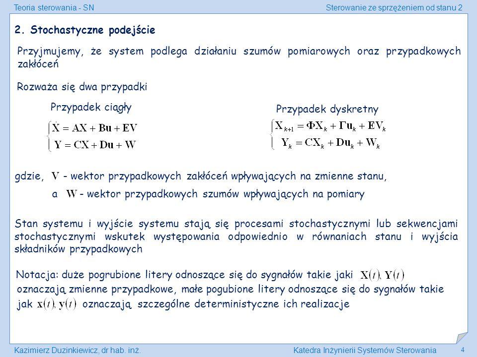 Teoria sterowania - SNSterowanie ze sprzężeniem od stanu 2 Kazimierz Duzinkiewicz, dr hab. inż.Katedra Inżynierii Systemów Sterowania 4 2. Stochastycz