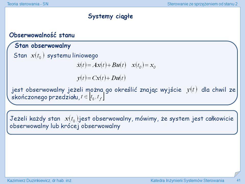Teoria sterowania - SNSterowanie ze sprzężeniem od stanu 2 Kazimierz Duzinkiewicz, dr hab. inż.Katedra Inżynierii Systemów Sterowania 41 Stan obserwow