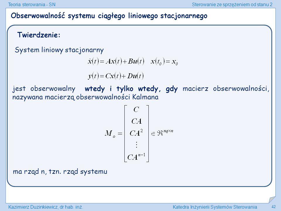 Teoria sterowania - SNSterowanie ze sprzężeniem od stanu 2 Kazimierz Duzinkiewicz, dr hab. inż.Katedra Inżynierii Systemów Sterowania 42 Obserwowalnoś