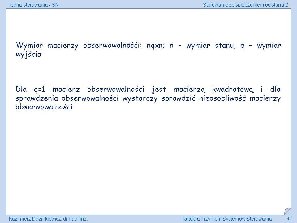 Teoria sterowania - SNSterowanie ze sprzężeniem od stanu 2 Kazimierz Duzinkiewicz, dr hab. inż.Katedra Inżynierii Systemów Sterowania 43 Wymiar macier