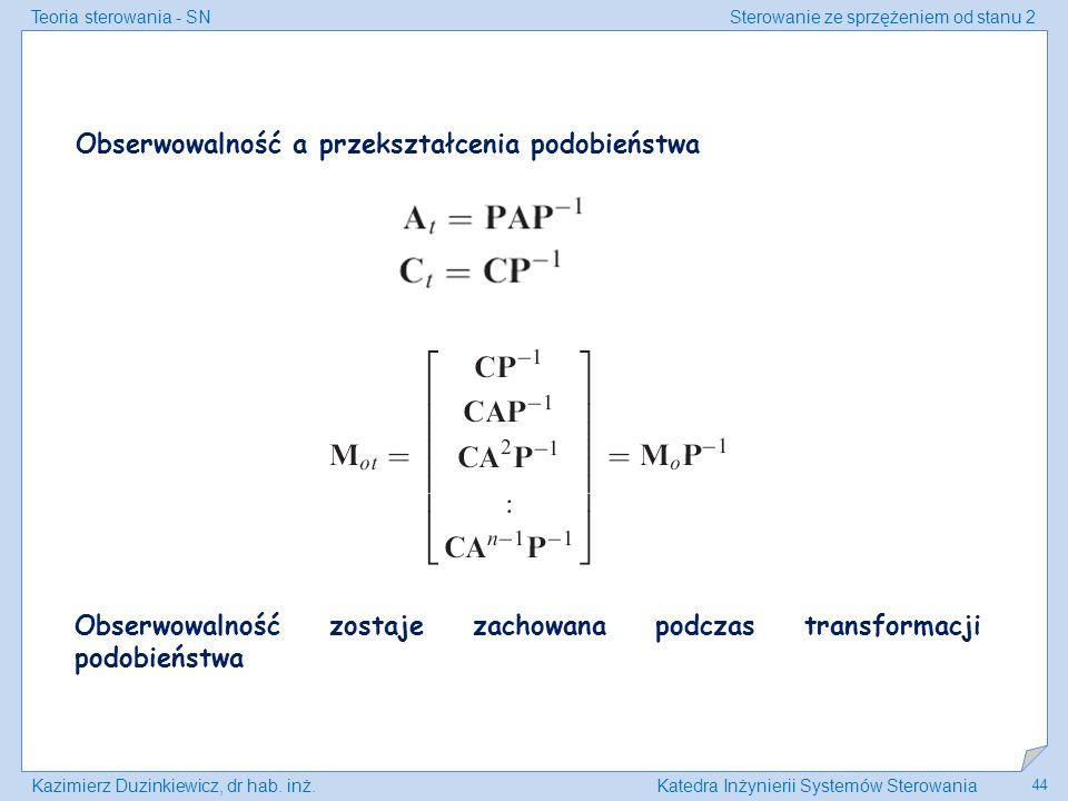 Teoria sterowania - SNSterowanie ze sprzężeniem od stanu 2 Kazimierz Duzinkiewicz, dr hab. inż.Katedra Inżynierii Systemów Sterowania 44 Obserwowalnoś