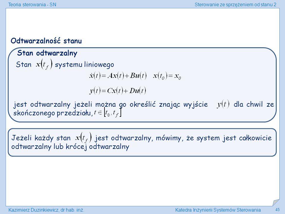 Teoria sterowania - SNSterowanie ze sprzężeniem od stanu 2 Kazimierz Duzinkiewicz, dr hab. inż.Katedra Inżynierii Systemów Sterowania 45 Stan odtwarza