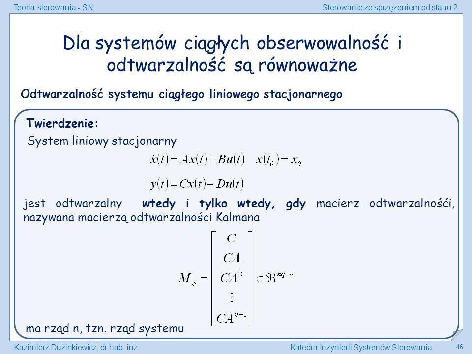 Teoria sterowania - SNSterowanie ze sprzężeniem od stanu 2 Kazimierz Duzinkiewicz, dr hab. inż.Katedra Inżynierii Systemów Sterowania 46 Dla systemów