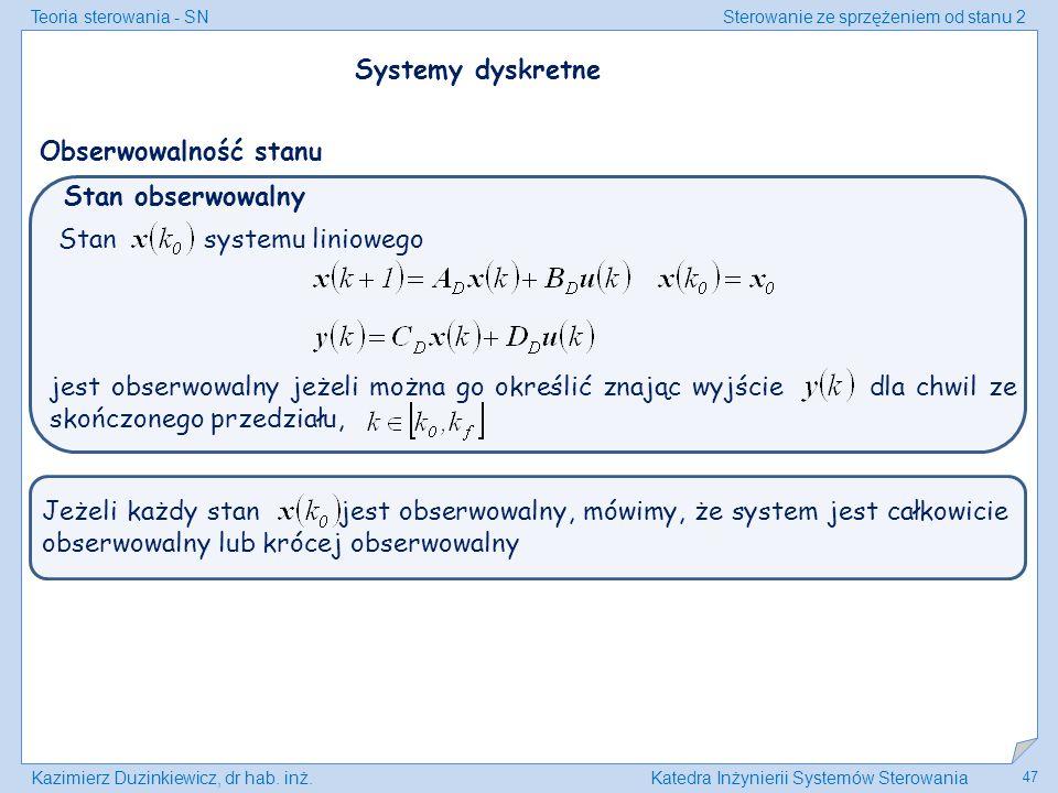 Teoria sterowania - SNSterowanie ze sprzężeniem od stanu 2 Kazimierz Duzinkiewicz, dr hab. inż.Katedra Inżynierii Systemów Sterowania 47 Stan obserwow