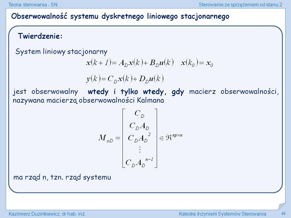Teoria sterowania - SNSterowanie ze sprzężeniem od stanu 2 Kazimierz Duzinkiewicz, dr hab. inż.Katedra Inżynierii Systemów Sterowania 48 Obserwowalnoś