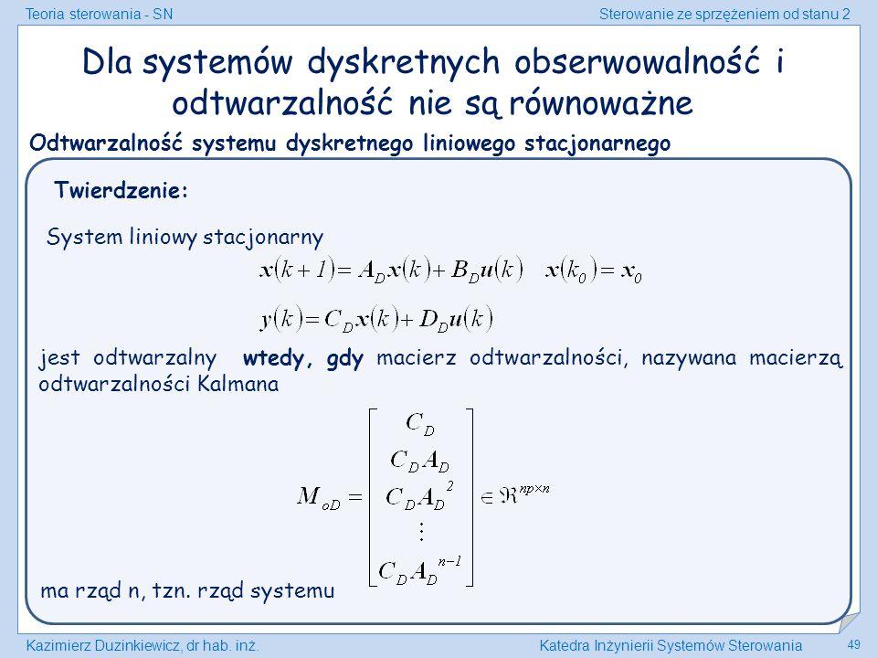 Teoria sterowania - SNSterowanie ze sprzężeniem od stanu 2 Kazimierz Duzinkiewicz, dr hab. inż.Katedra Inżynierii Systemów Sterowania 49 Dla systemów