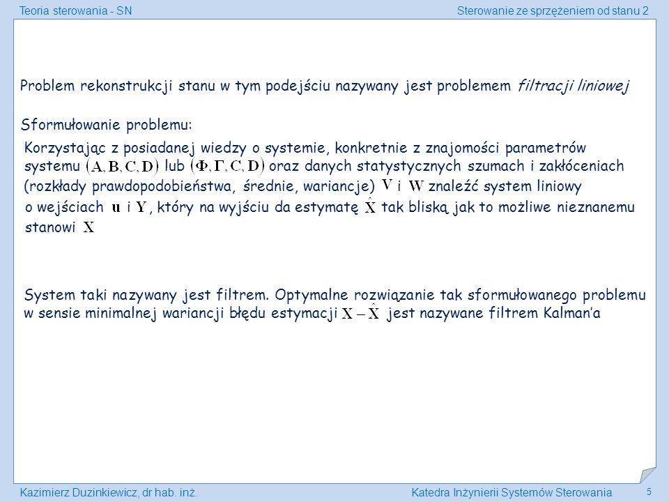 Teoria sterowania - SNSterowanie ze sprzężeniem od stanu 2 Kazimierz Duzinkiewicz, dr hab. inż.Katedra Inżynierii Systemów Sterowania 5 Problem rekons