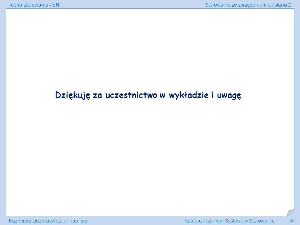 Teoria sterowania - SNSterowanie ze sprzężeniem od stanu 2 Kazimierz Duzinkiewicz, dr hab. inż.Katedra Inżynierii Systemów Sterowania 56 Dziękuję za u