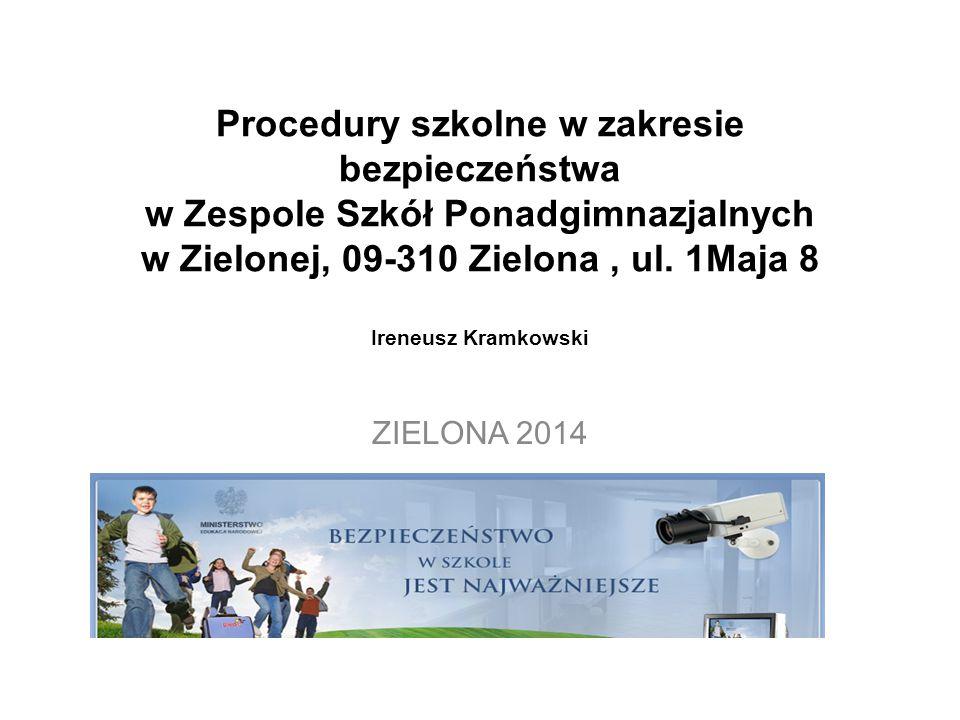 Procedury szkolne w zakresie bezpieczeństwa w Zespole Szkół Ponadgimnazjalnych w Zielonej, 09-310 Zielona, ul. 1Maja 8 Ireneusz Kramkowski ZIELONA 201