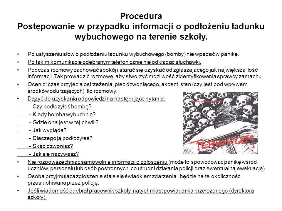 Procedura Postępowanie w przypadku informacji o podłożeniu ładunku wybuchowego na terenie szkoły. Po usłyszeniu słów o podłożeniu ładunku wybuchowego