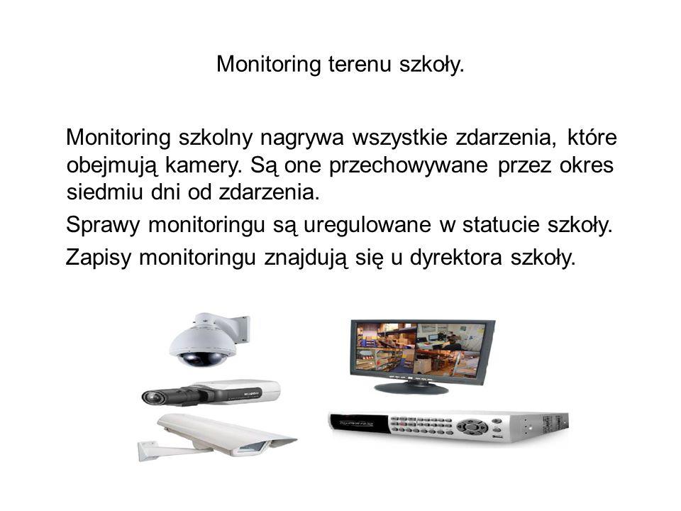 Monitoring terenu szkoły. Monitoring szkolny nagrywa wszystkie zdarzenia, które obejmują kamery. Są one przechowywane przez okres siedmiu dni od zdarz