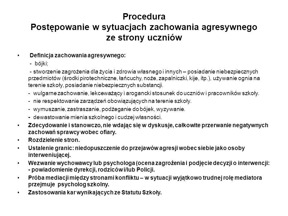 Procedura Postępowanie w sytuacjach zachowania agresywnego ze strony uczniów Definicja zachowania agresywnego: - bójki; - stworzenie zagrożenia dla ży