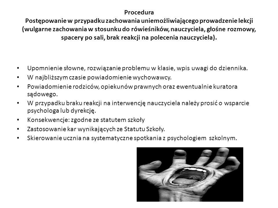 Procedura Postępowanie w przypadku zachowania uniemożliwiającego prowadzenie lekcji (wulgarne zachowania w stosunku do rówieśników, nauczyciela, głośn
