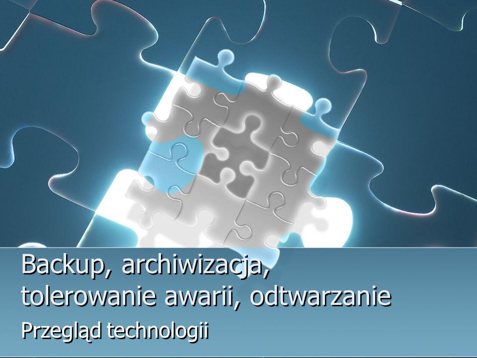 Backup, archiwizacja, tolerowanie awarii, odtwarzanie Przegląd technologii