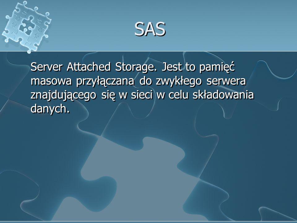 SAS Server Attached Storage. Jest to pamięć masowa przyłączana do zwykłego serwera znajdującego się w sieci w celu składowania danych.