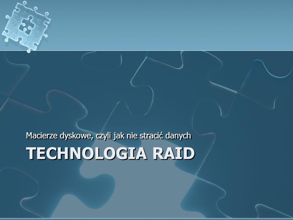 TECHNOLOGIA RAID Macierze dyskowe, czyli jak nie stracić danych