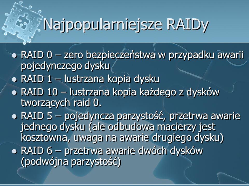 Najpopularniejsze RAIDy RAID 0 – zero bezpieczeństwa w przypadku awarii pojedynczego dysku RAID 1 – lustrzana kopia dysku RAID 10 – lustrzana kopia każdego z dysków tworzących raid 0.