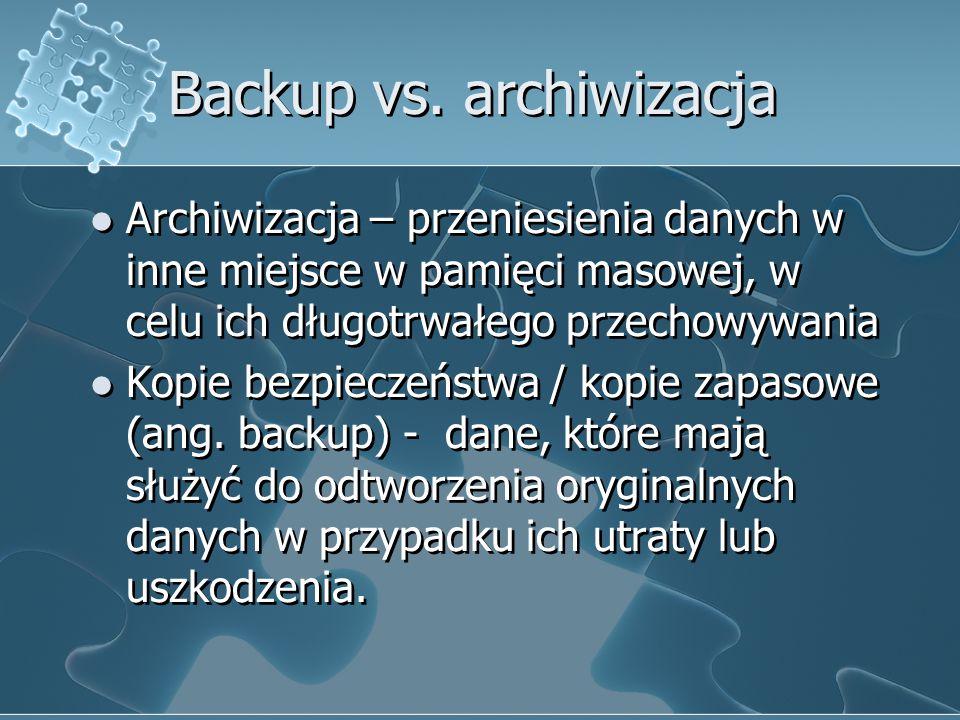 Backup vs. archiwizacja Archiwizacja – przeniesienia danych w inne miejsce w pamięci masowej, w celu ich długotrwałego przechowywania Kopie bezpieczeń