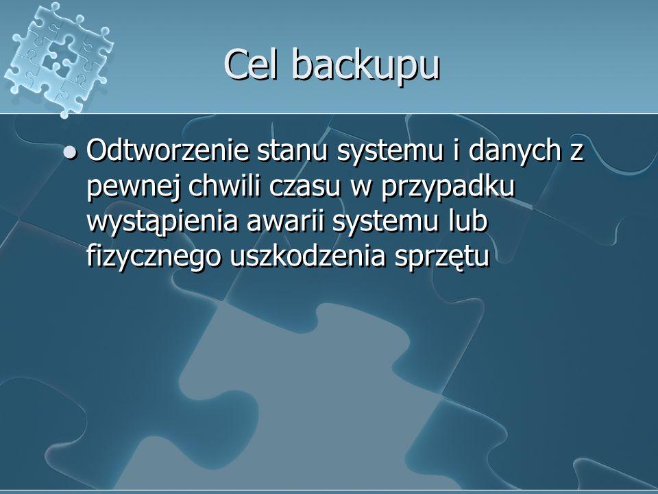 Cel backupu Odtworzenie stanu systemu i danych z pewnej chwili czasu w przypadku wystąpienia awarii systemu lub fizycznego uszkodzenia sprzętu