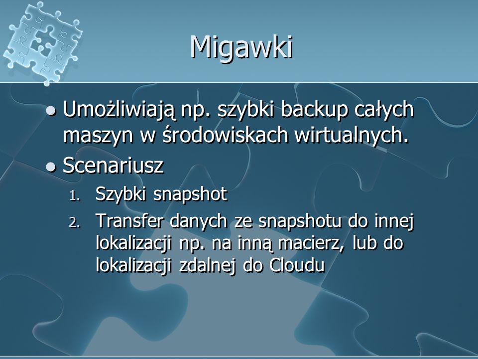 Migawki Umożliwiają np. szybki backup całych maszyn w środowiskach wirtualnych. Scenariusz 1. Szybki snapshot 2. Transfer danych ze snapshotu do innej