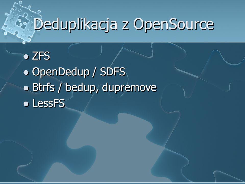 Deduplikacja z OpenSource ZFS OpenDedup / SDFS Btrfs / bedup, dupremove LessFS ZFS OpenDedup / SDFS Btrfs / bedup, dupremove LessFS
