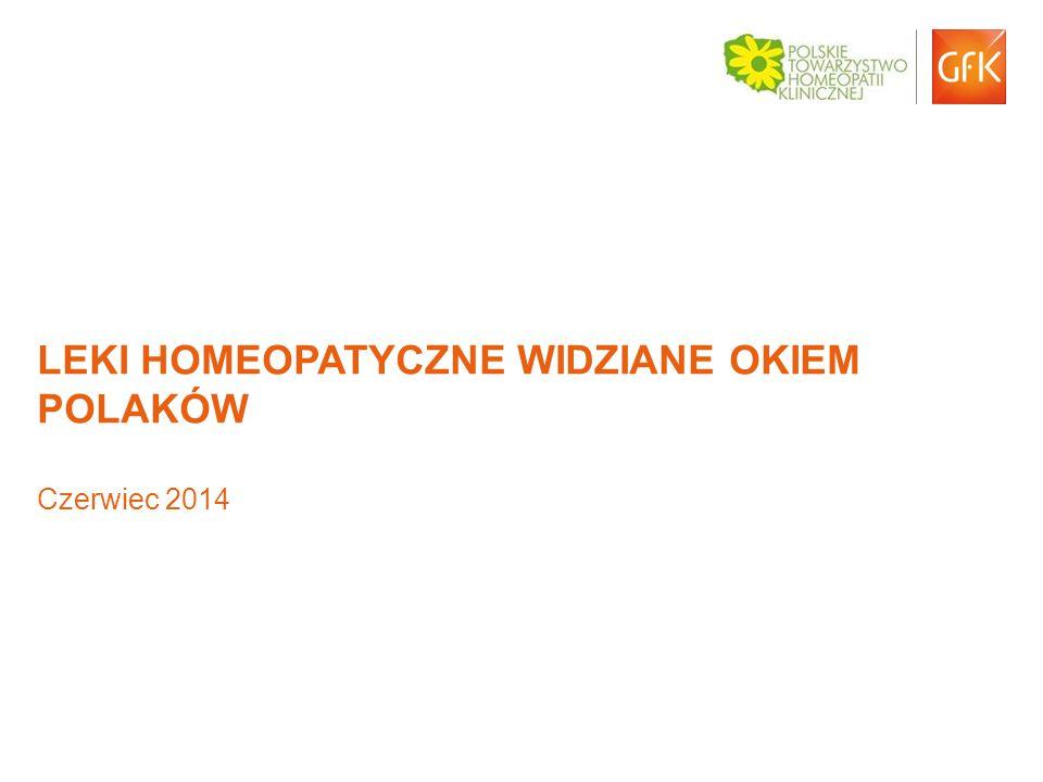 © GfK 2014 | GfK Health | Leki homeopatzcyne widziane okiem Polaków 1 LEKI HOMEOPATYCZNE WIDZIANE OKIEM POLAKÓW Czerwiec 2014