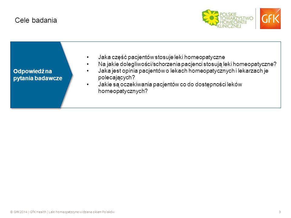 © GfK 2014 | GfK Health | Leki homeopatzcyne widziane okiem Polaków 3 Cele badania Jaka część pacjentów stosuje leki homeopatyczne Na jakie dolegliwości/schorzenia pacjenci stosują leki homeopatyczne.