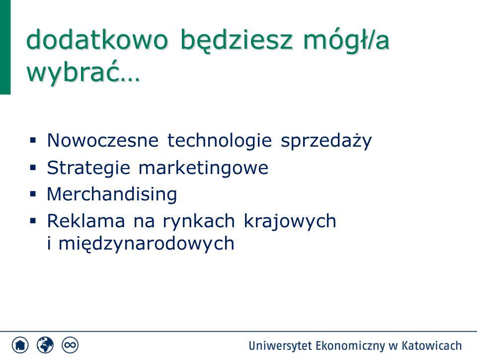  Nowoczesne technologie sprzedaży  Strategie marketingowe  M erchandising  Reklama na rynkach krajowych i międzynarodowych dodatkowo będziesz mógł