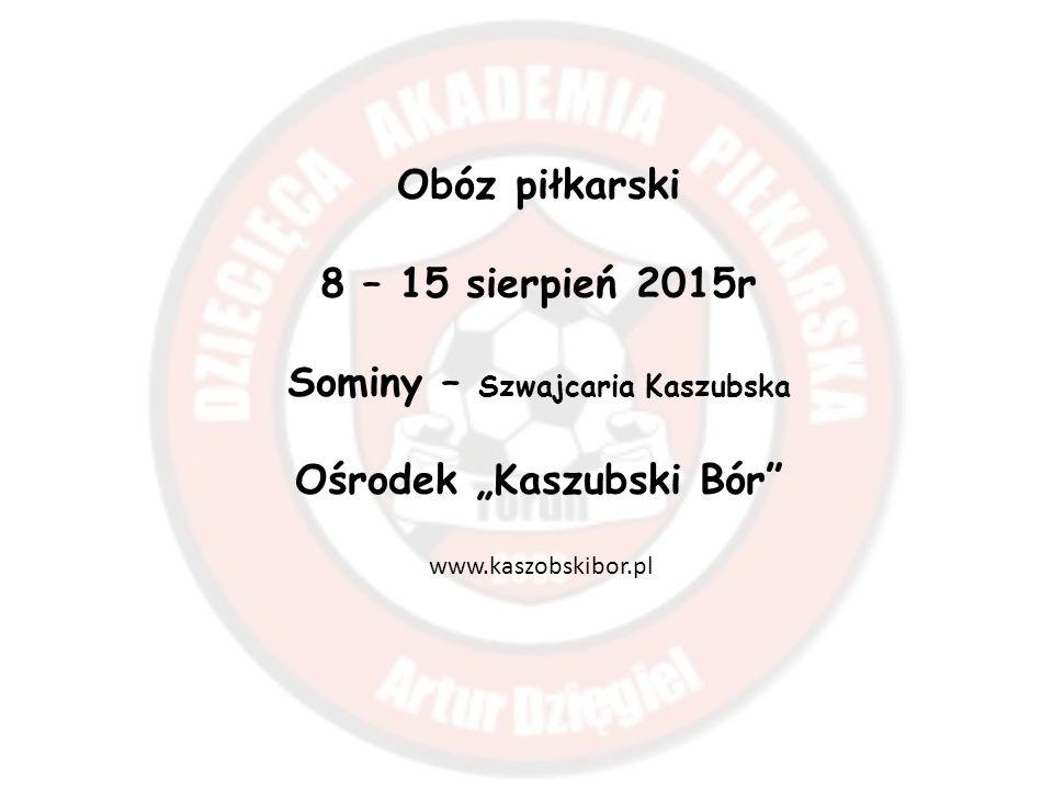 """Obóz piłkarski 8 – 15 sierpień 2015r Sominy – Szwajcaria Kaszubska Ośrodek """"Kaszubski Bór www.kaszobskibor.pl"""