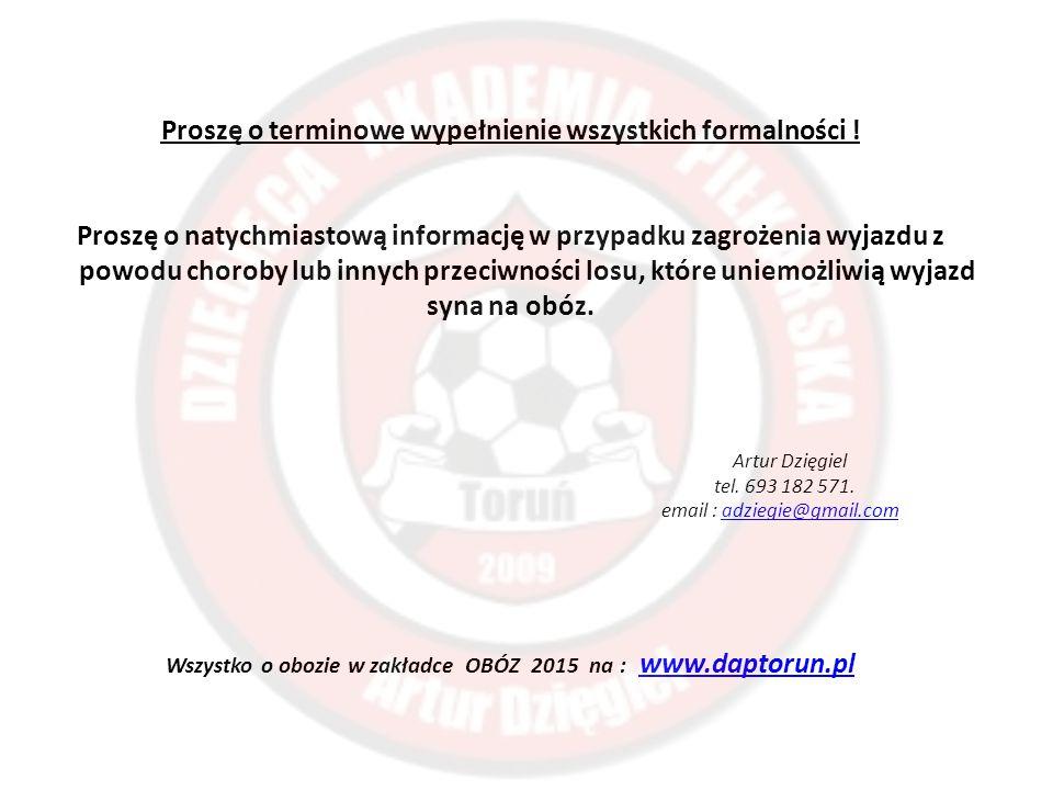 Proszę o terminowe wypełnienie wszystkich formalności ! Proszę o natychmiastową informację w przypadku zagrożenia wyjazdu z powodu choroby lub innych