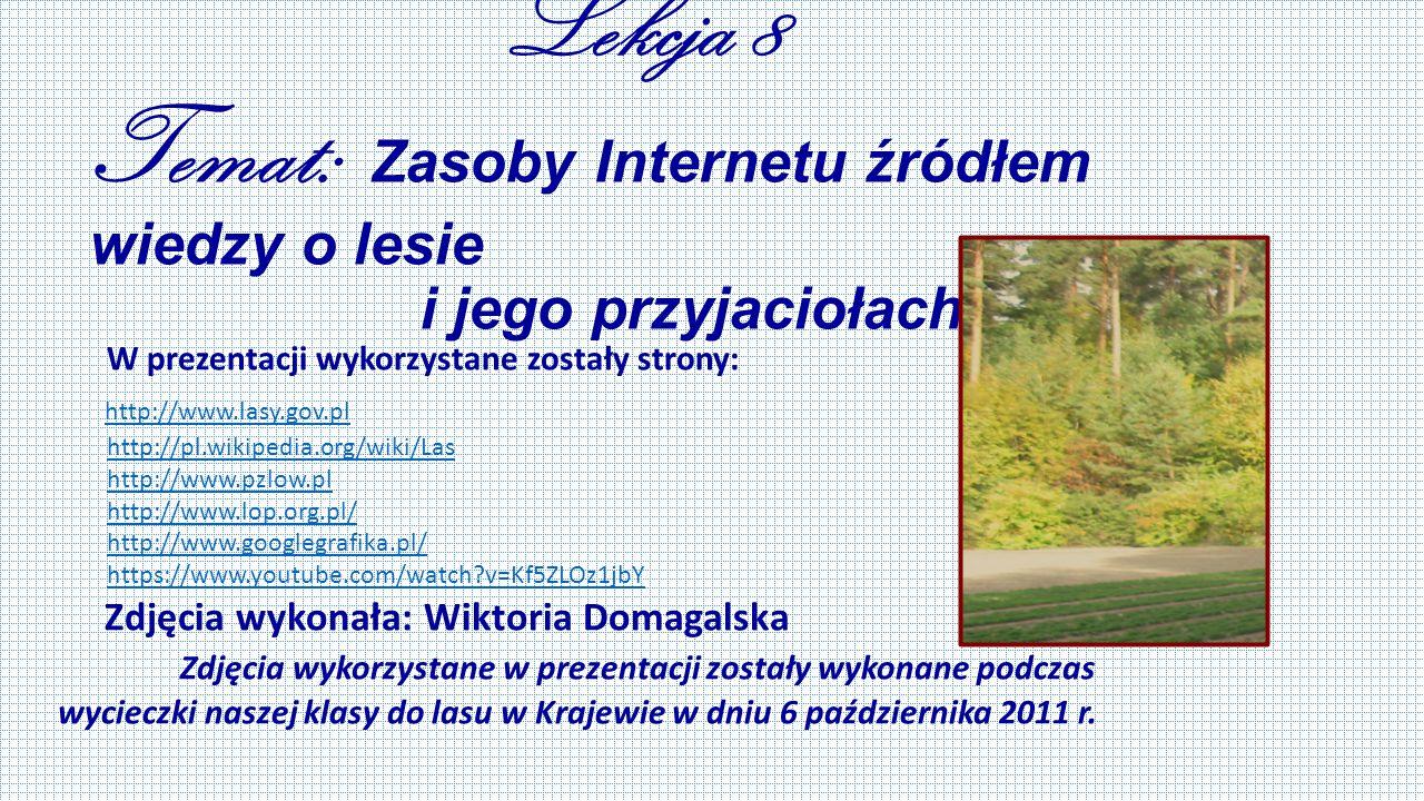 Lekcja 8 Temat: Zasoby Internetu źródłem wiedzy o lesie i jego przyjaciołach.