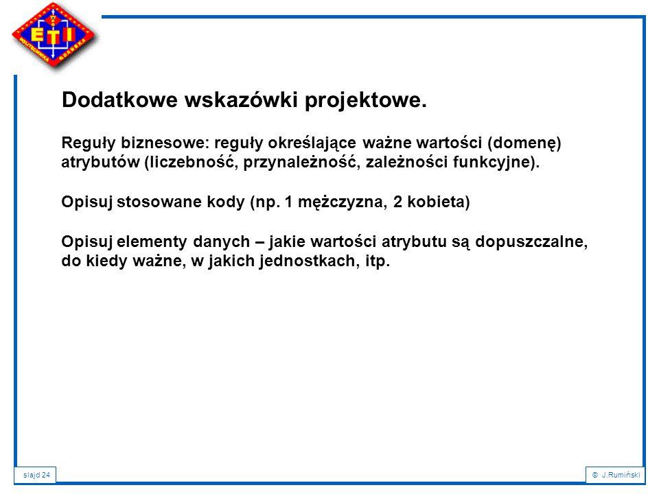 slajd 24© J.Rumiński Dodatkowe wskazówki projektowe.