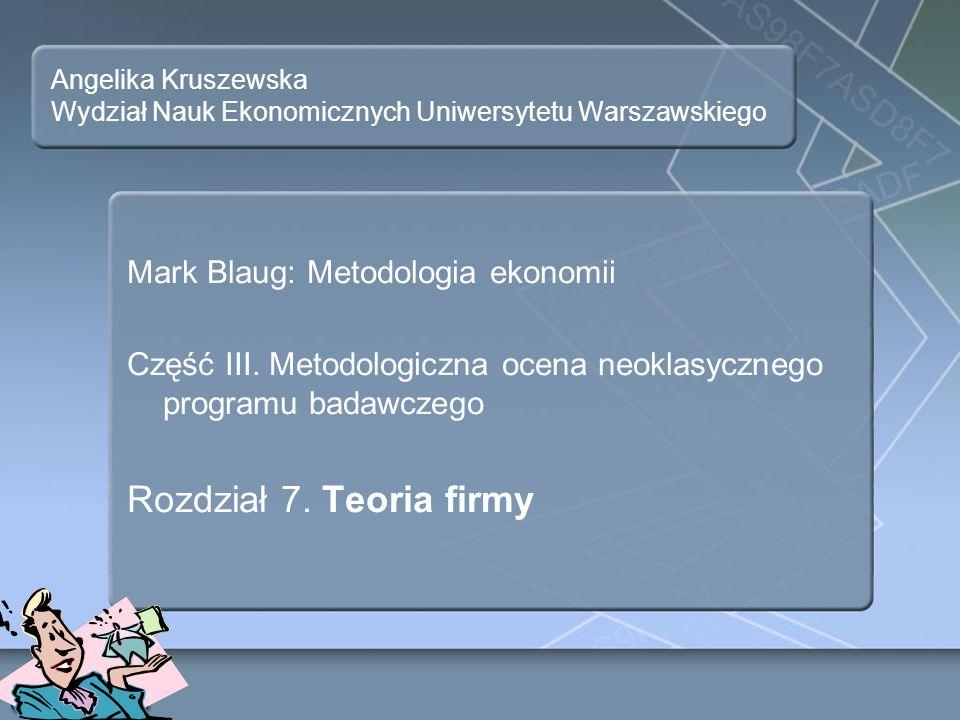 Angelika Kruszewska Wydział Nauk Ekonomicznych Uniwersytetu Warszawskiego Mark Blaug: Metodologia ekonomii Część III. Metodologiczna ocena neoklasyczn