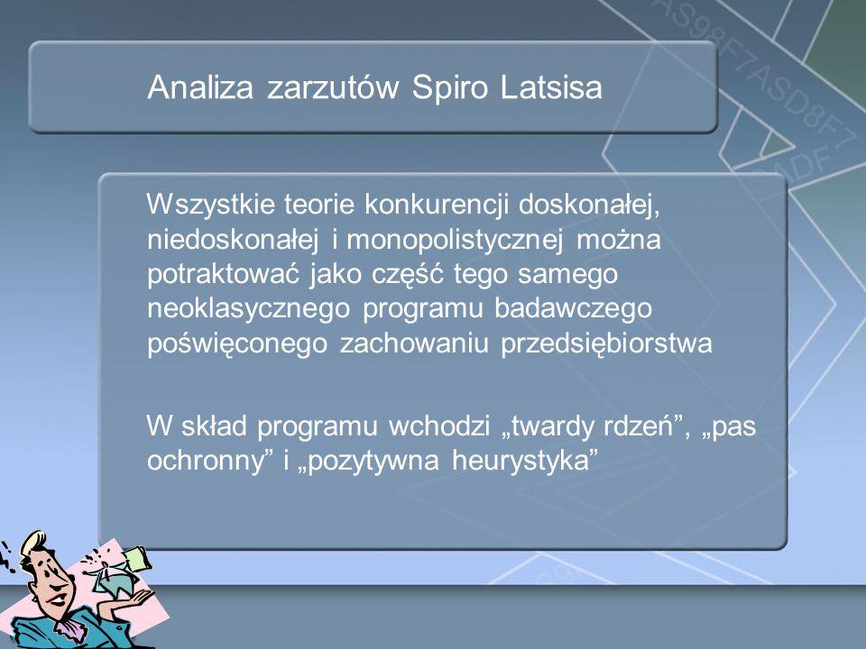 Analiza zarzutów Spiro Latsisa Wszystkie teorie konkurencji doskonałej, niedoskonałej i monopolistycznej można potraktować jako część tego samego neok