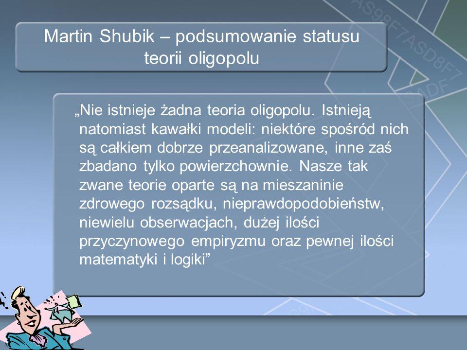 """Martin Shubik – podsumowanie statusu teorii oligopolu """"Nie istnieje żadna teoria oligopolu. Istnieją natomiast kawałki modeli: niektóre spośród nich s"""
